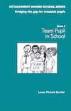 ATTACHMENT AWARE SCHOOLS SERIES - Bridging the Gap for Troubled Pupils, Book 4: The TouchBase Team� in School
