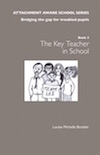 ATTACHMENT AWARE SCHOOLS SERIES - Bridging the Gap for Troubled Pupils, Book 3: The Class/Form Tutor in School